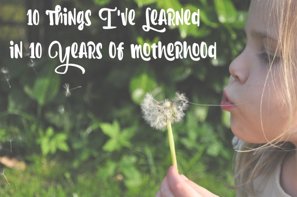 10 things in 10 years motherhood